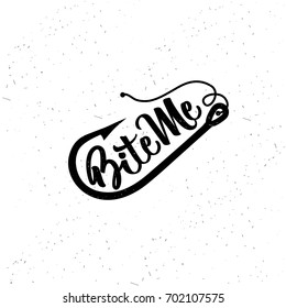 Hand drawn typography poster. Fishing typography. Bite Me.
