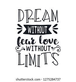 Hand drawn typography poster. Inspirational quote 'Dream without fear, love without limits'. For greeting cards, Valentine day, wedding, posters, tees, prints or home decorations. Vector illustration