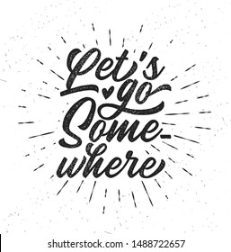 Hand drawn typography poster. Inspirational vector typography. Let's Go Somewhere. Vector calligraphy.