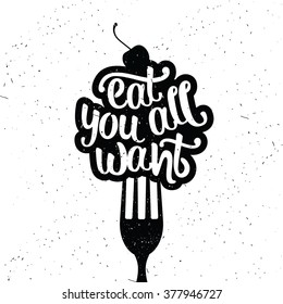 Hand drawn typography poster. Inspirational vector typography. Eat all you want.