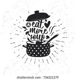 Hand drawn typography poster. Inspirational typography. Eat More Soup.