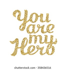Hand drawn typography poster. Quote on white background. Inspirational vector typography. Golden Hand drawn lettering of words You Are My Hero