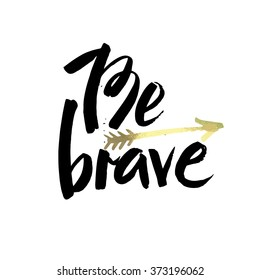 Hand drawn typography poster. Stylish typographic poster design with inscription be brave. Inspirational illustration. White and black colors. Used for greeting cards, posters and print invitations.