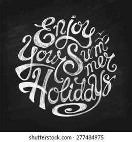 """Hand Drawn Unique Lettering """"Enjoy Your Summer Holidays"""". Stylized Calligraphy in Chalk on Blackboard. Vector Illustration."""
