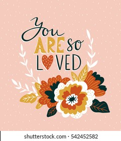 Hand drawn valentine card with flowers and lettering - 'You are so loved'. Vector floral love design.