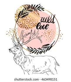 Hand drawn vector card template with sketched deer,wild love handwritten quote,brunch,golden glitter,painted scratched texture in round frame isolated on white background.Design for wedding,greeting