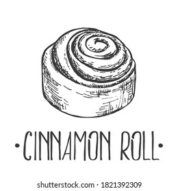 Hand drawn vector illustration of cinnamon roll. Bun with lettering. Pastry for fast food menu, cafe decor