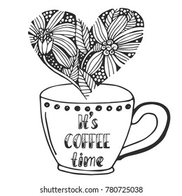Hand drawn vector illustration with cup of coffee, lettering and floral heart. Design for greeting card, print invitation. It's coffee time.Vintage typography card.