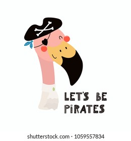 Hand drawn vector illustration of a cute funny flamingo pirate in a tricorn hat, with lettering quote Lets be pirates. Isolated objects. Scandinavian style flat design. Concept for children print.