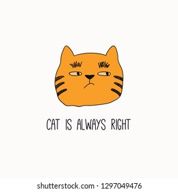Hand drawn vector illustration of a cute funny cat face, with quote Cat is always right. Isolated objects on white background. Line drawing. Design concept for poster, t-shirt, fashion print.