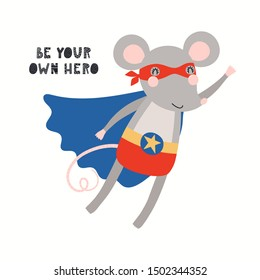 Hand drawn vector illustration of a cute mouse superhero, flying, with lettering quote Be your own hero. Isolated objects on white background. Scandinavian style flat design. Concept for kids print.