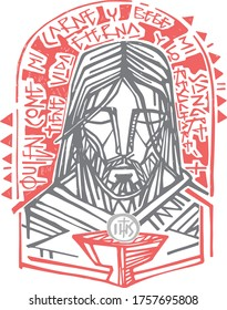 Hand drawn vector illustration or  drawing of Jesus Christ  Face and Eucharist symbol with phrase in spanish that means: Who eats my Flesh and drinks my blood has Eternal Life and I will resurrect him