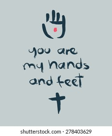 Hand drawn vector illustration or drawing of the phrase: You are my hands and feet. with a cross and Jesus Christ wounded hand