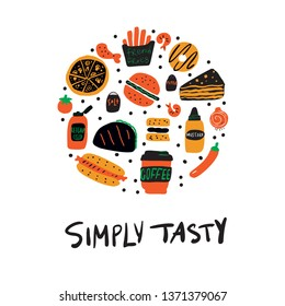 Hand drawn vector illustration of fast food. Circle composition. Simply tasty slogan