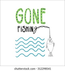 Hand drawn vector illustration with a fish, a fishing rode and waves. Hand written lettering Gone fishing. Fishing poster.