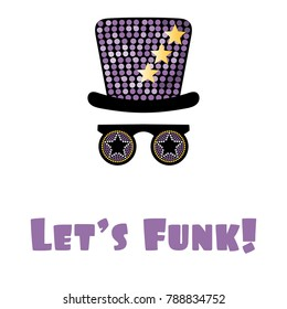 Hand drawn vector illustration of a funky hat and glasses, with text Lets funk. Isolated objects on white background. Design concept for children, music.