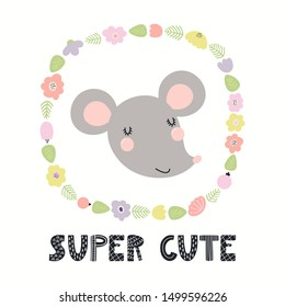 Hand drawn vector illustration of a funny mouse, with flower frame in pastel colors, quote Super cute. Isolated objects on white background. Scandinavian style flat design. Concept for children print.