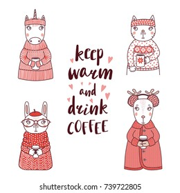 Hand drawn vector illustration of a funny rabbit, cat, unicorn, deer, in knitted sweaters, holding cups, text Keep warm and drink coffee. Isolated objects on white background. Design concept for kids.