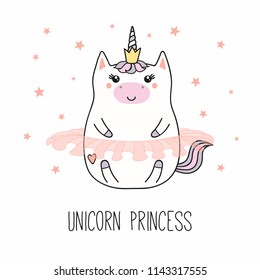 Hand drawn vector illustration of a kawaii funny fat princess unicorn, in a crown, ballet tutu, with text. Isolated objects on white background. Line drawing. Design concept for children print.