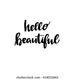 Hand drawn vector illustration. Lettering vintage quote - Hello beautiful. Modern Calligraphy. Perfect for invitations, greeting cards, quotes, blogs, posters and more.