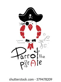 "Hand drawn vector illustration of parrot pirate /hand drawn lettering""parrot""prate""/can be used for kid's or baby's shirt design/fashion print design"