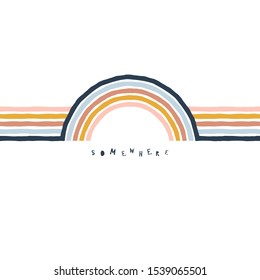 Hand drawn vector Illustration with rainbows stripes and lettering Creative scandinavian childish t-shirt printin retro colour palette. Somewhere quote.