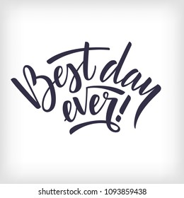 Hand drawn vector lettering Best day ever. Black ink letters on isolated white background. Handwritten modern calligraphy. Inscription for postcards, posters, greeting cards, comics, cartoons.