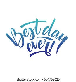 Hand drawn vector lettering Best day ever. Colorful gradient letters on isolated white background. Handwritten modern calligraphy. Inscription for postcards, posters, greeting cards, comics, cartoons.