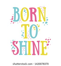 «Born to shine» hand drawn vector lettering illustration, text card, poster, t shirt, lettering print