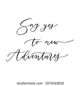 Hand drawn vector lettering. Motivating modern calligraphy. Inspiring hand lettered quote for wall poster or moodbord. Home decoration. Printabale phrase. Say yes to new adventures.