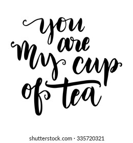 Hand drawn vector lettering. Motivating modern calligraphy home decor wall poster. You are my cup of tea.