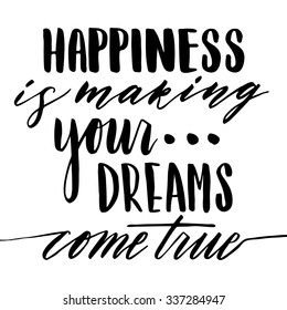 Hand drawn vector lettering. Motivating modern calligraphy home decor wall poster. Happiness is making your dreams come true.