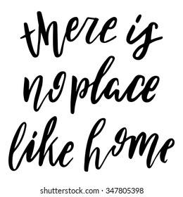 Hand drawn vector lettering. Motivating modern calligraphy. Inspiring  hand lettered quote for wall poster or mood bord. Home decoration. Printable phrase.where is no place like home