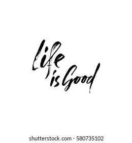 Hand drawn vector lettering. Motivating modern calligraphy. Inspiring hand lettered quote. Home decoration. Life is good