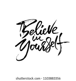 Hand drawn vector lettering. Motivation modern dry brush calligraphy. Handwritten banner. Home decoration. Printable phrase. Believe in yourself.