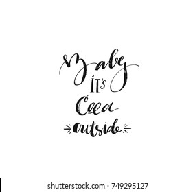 Hand drawn vector Merry Christmas rough freehand graphic greeting design element with handwritten modern calligraphy phase Baby its cold outside isolated on white background.