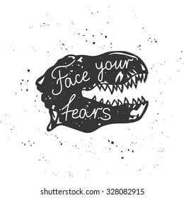 Hand drawn vector motivational poster with the head of dinosaur and words - Face your fears.