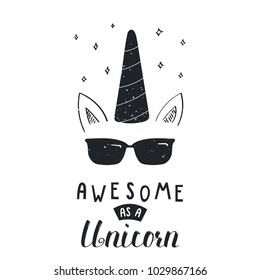 Hand drawn vector portrait of a cool unicorn in sunglasses, with lettering Awesome as a unicorn. Isolated objects on white background. Vector illustration in vintage style. Design concept for children