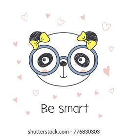 Hand drawn vector portrait of a cute funny cartoon panda girl in glasses, with ribbon, text Be smart. Isolated objects on white background. Vector illustration. Design concept for children.