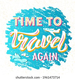 Hand drawn vector quote with color lettering on textured background Time to Travel Again for poster, card, banner, social media, mobile app, advertising, info message, invitation, sticker, template