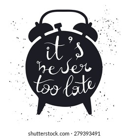 "Hand drawn vector typography poster. Black silhouette of alarm clock on white background with inscription ""It is never too late"". Inspirational motivation illustration."