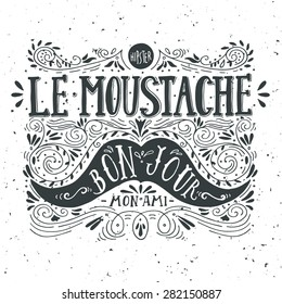 "Hand drawn vintage label with a moustache and hand lettering (""bon jour"" - good day, ""mon ami"" - my friend, fr.). This illustration can be used as a greeting card or as a print on T-shirts and bags."