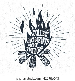 "Hand drawn vintage label with textured campfire vector illustration and ""Collect moments, not things"" lettering."