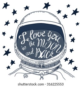 Hand drawn vintage print with the astronaut helmet, stars and lettering. This illustration can be used as a poster, print, wedding card and etc. I love you to the Moon and back.