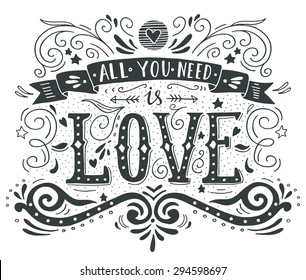 Hand drawn vintage print with hand lettering and decoration. All you need is love This illustration can be used as a greeting card or as a print on T-shirts and bags.