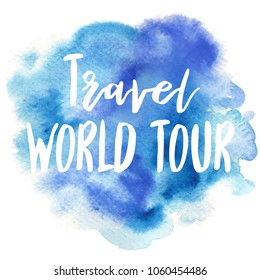 Hand drawn vivid illustration stylized as a watercolor spot augmented with sketchy wild flowers and a motivational inscription. Inspiration, travel, lifestyle themes, design element.