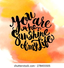 Hand drawn watercolor lettering poster -You are the sunshine of my life phrase, inspiration of sunny day and happy holidays