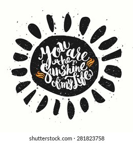 Hand drawn watercolor lettering poster-Sun with You are the sunshine of my life phrase, inspiration of sunny day and happy holidays