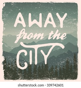 hand drawn wilderness, exploration quote. away from the city. artwork for wear. vector inspirational typography poster on mountain background