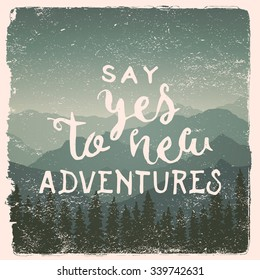 hand drawn wilderness, exploration quote. say yes to new adventures. artwork for wear. vector inspirational typography poster on mountain background